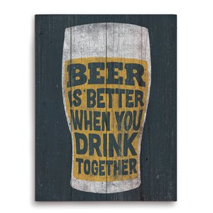 Beer Is Better When You Drink Together Textual Art Plaque by Click Wall Art