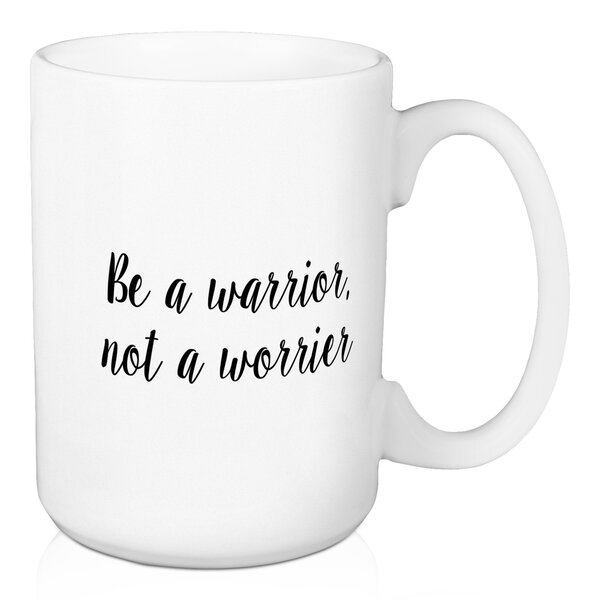 Northfleet Be a Warrior, Not a Worrier Coffee Mug by Ebern Designs