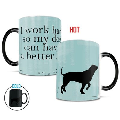 Ferryhill I Ve Worked Hard So My Dog Can Have A Better Life Heat Reveal Ceramic Coffee Mug Latitude Run From Latitude Run Ibt Shop