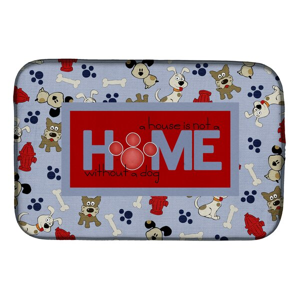 A House is Not a Home Without a Dog Dish Drying Mat by Caroline's Treasures