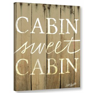 Cabin Sweet Cabin Textual Art on Wrapped Canvas by Loon Peak