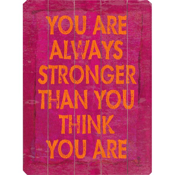 You Are Always Stronger Planked by Lisa Weedn Textual Art Plaque by Latitude Run