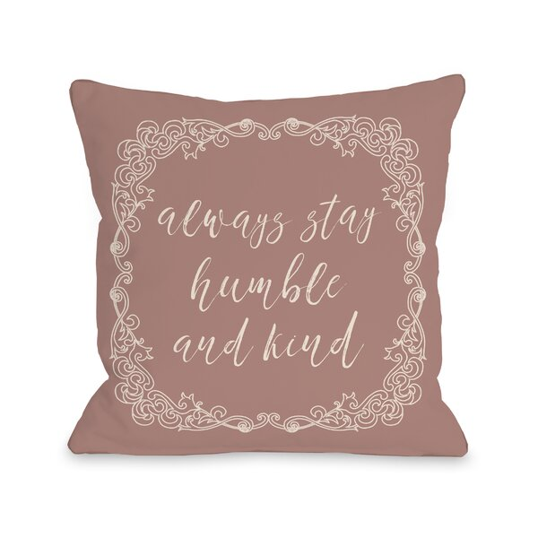 Rosy Always Stay Humble and Kind Throw Pillow by Ophelia & Co.