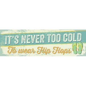 'It's Never Too Cold to Wear Flip Flops' by Tonya Gunn Textual Art on Plaque by Artistic Reflections