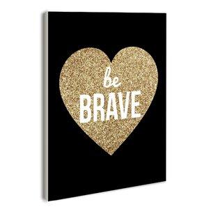 Lulusimonstudio 'Be Brave Glitter Heart' Textual Art by House of Hampton