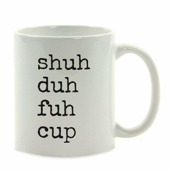 Shuh Duh Fuh Coffee Mug by Koyal Wholesale