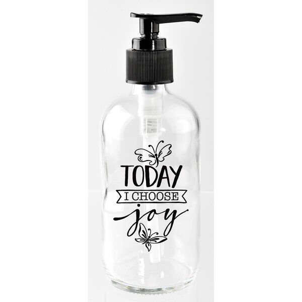 Today I Choose Joy 8 oz. Glass Soap Dispenser by Dexsa