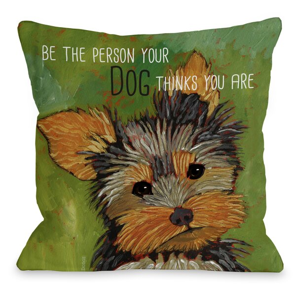 Doggy Décor Be The Person Throw Pillow by One Bella Casa