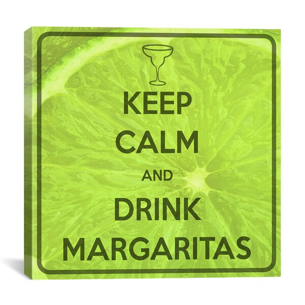 Keep Calm and Drink Margaritas Graphic Art on Canvas by iCanvas