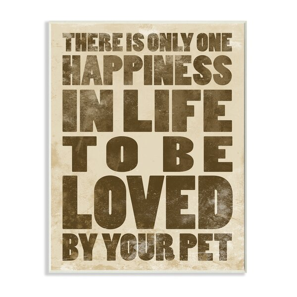 There is Only One Happiness in Life To Be Loved by Your Pet Typography Wall Plaque by Stupell Industries