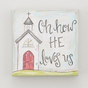 'Oh How He Loves Us' by Glory Haus Graphic Art on Wrapped Canvas by Glory Haus