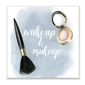 'Blue Watercolor Wake Up and Make Up' Print by Stupell Industries