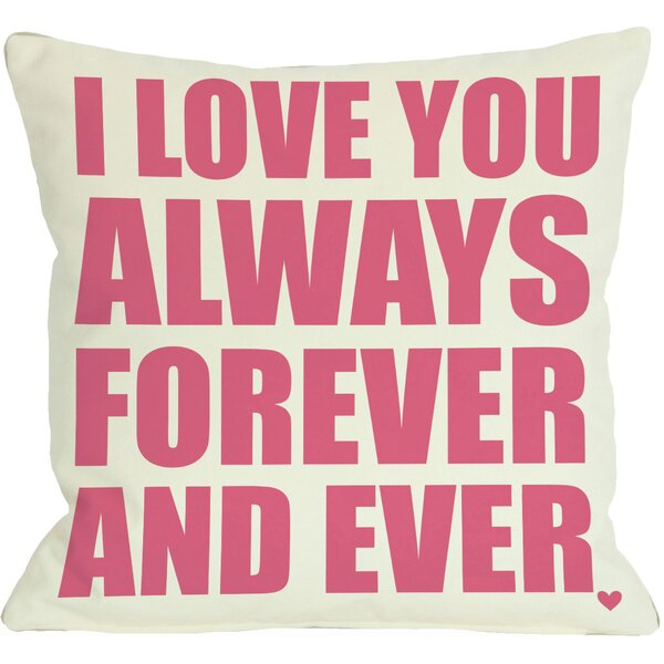 I Love You Always Forever and Ever Throw Pillow by One Bella Casa