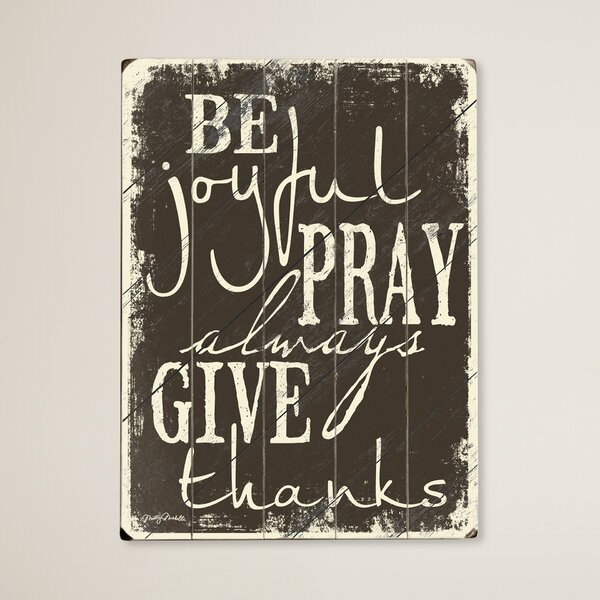 Lawrenceville Be Joyful Pray Always Give Thanks Textual Art on Wood by August Grove