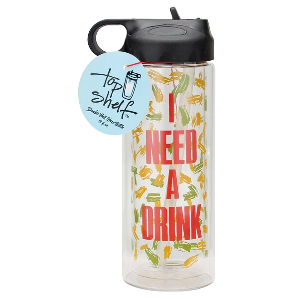 I Need a Drink Glass 13 oz. Water Bottle by Top Shelf