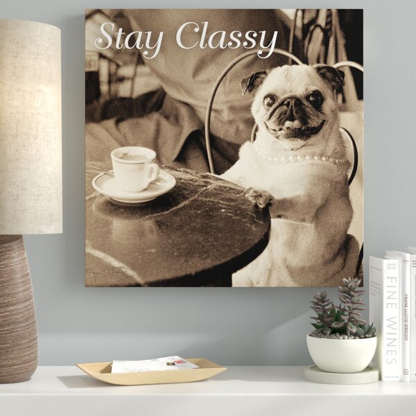 Café Pug V2 Stay Classy Photographic Print on Wrapped Canvas by Latitude Run