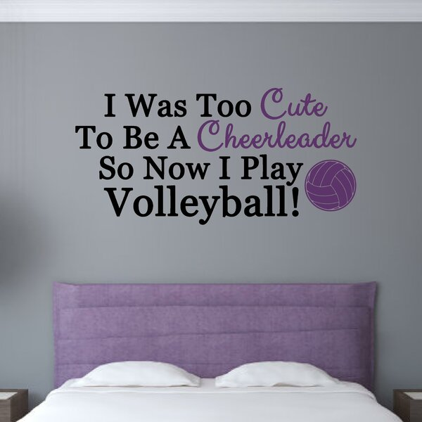 I Was Too Cute To Be A Cheerleader Now I Play Volleyball Wall Decal by Enchantingly Elegant