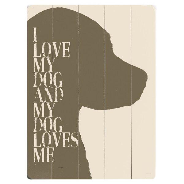 I Love My Dog Graphic Art Multi-Piece Image on Wood by Artehouse LLC