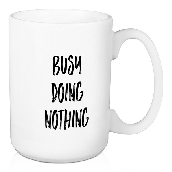 Drinkard Busy Doing Nothing Coffee Mug by Wrought Studio