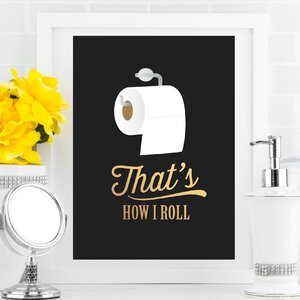 'That's How I Roll' Bathroom Graphic Art on Paper by Love You A Latte Shop