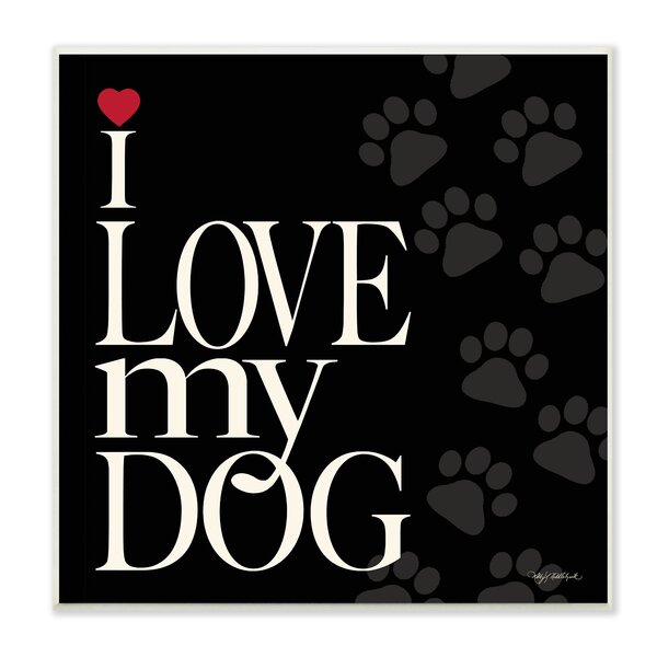 I Love My Dog Textual Art Wall Plaque by Stupell Industries