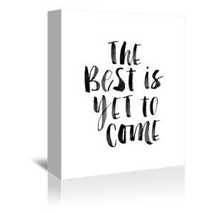 The Best is Yet to Come Textual Art on Gallery Wrapped Canvas by Americanflat