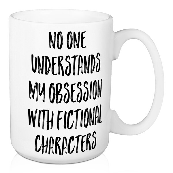 Danielson No One Understands My Obsession with Fictional Characters Coffee Mug by Wrought Studio