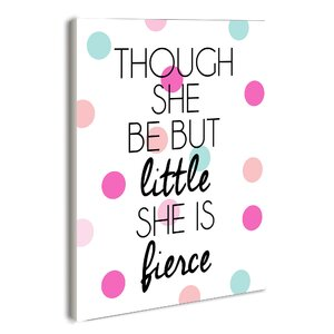 'Though She Be But Little She Is Fierce Polka Dot' Textual Art On Wood by Viv + Rae