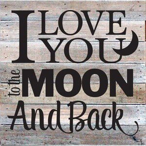 I Love You To The Moon And Back Textual Art Plaque by Laurel Foundry Modern Farmhouse