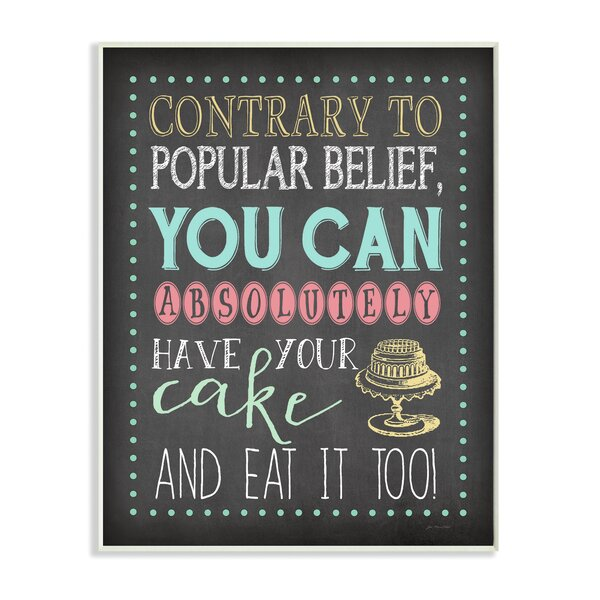 You Can Have Your Cake and Eat It Too Typography Wall Plaque by Stupell Industries