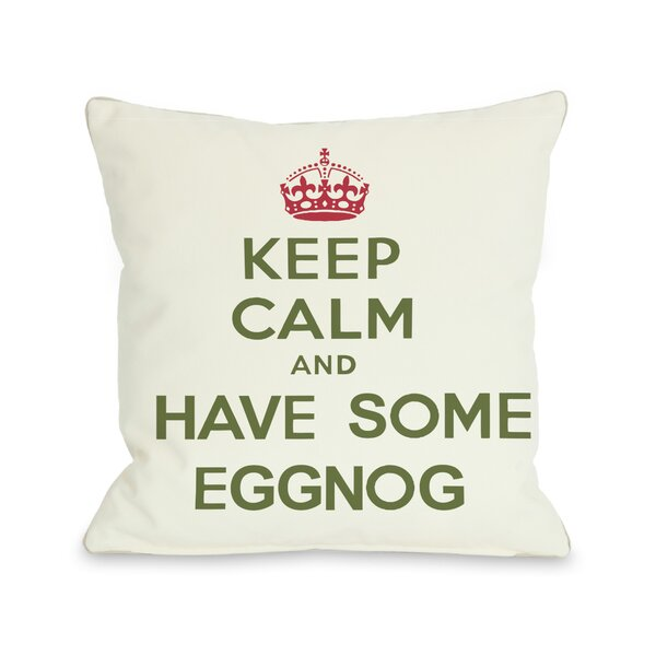 Keep Calm and Have Some Eggnog Throw Pillow by One Bella Casa