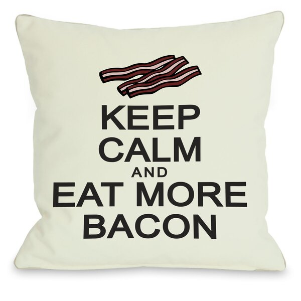 Keep Calm and Eat More Bacon Throw Pillow by One Bella Casa