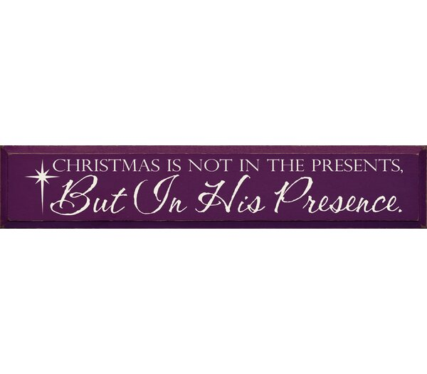 Christmas Is Not In The Presents, But In His Presence Textual Art Plaque by Sawdust City