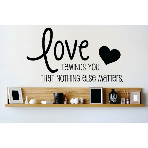 Love Reminds You That Nothing Else Matters Wall Decal by Design With Vinyl