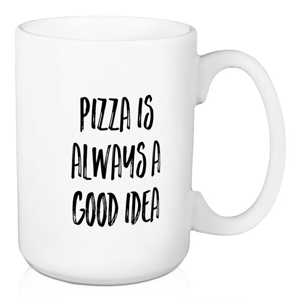Deane Pizza is Always a Good Idea Coffee Mug by Wrought Studio