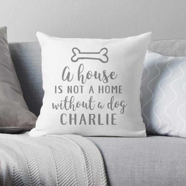 Personalized A House is Not a Home without a Dog Throw Pillow by 4 Wooden Shoes