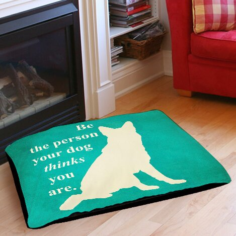Be the Person Your Dog Thinks You Are Indoor/Outdoor Pet Bed by Manual Woodworkers & Weavers
