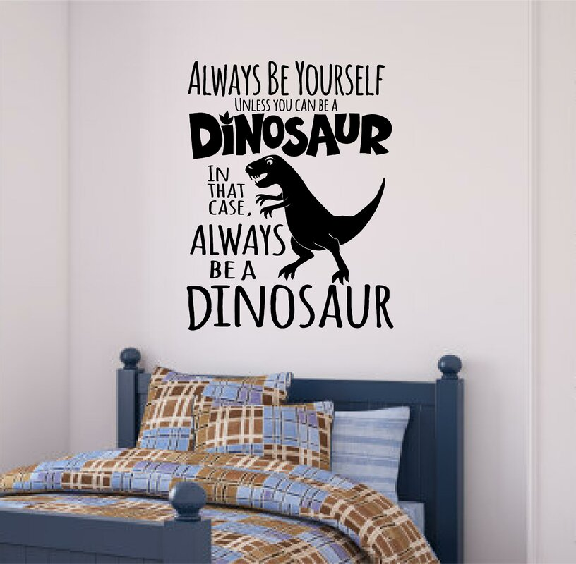 Always Be A Dinosaur Wall Decal