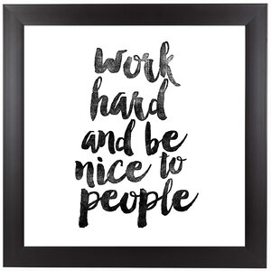 Work Hard and be Nice to People Framed Textual Art by East Urban Home