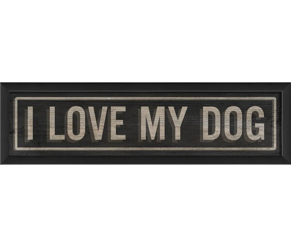 I Love My Dog Sign Framed Textual Art by The Artwork Factory
