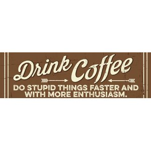 'Drink Coffee' by Tonya Gunn Textual Art on Plaque by Artistic Reflections