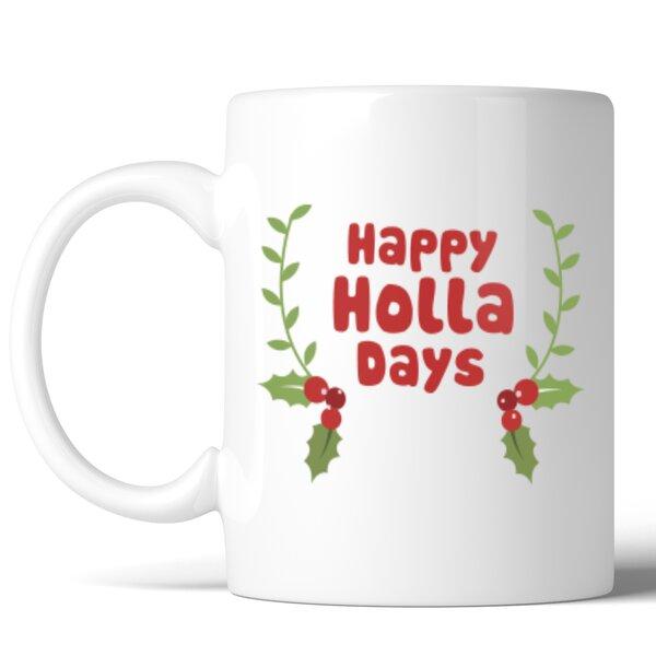 Happy Holla Days Ceramic Coffee Mug by 365 Printing Inc