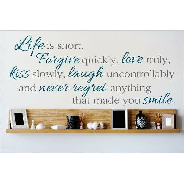 Life is Short. Forgive Quickly, Love Truly, Kiss Slowly, Laugh Uncontrollably Wall Decal by Design With Vinyl