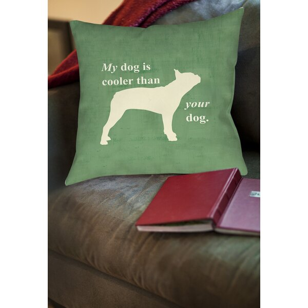 My Dog Is Cooler Than Your Dog Printed Throw Pillow by Manual Woodworkers & Weavers
