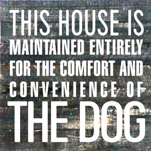 'This House is Maintained Entirely for - The Dog' by Rachel Anderson Textual Art on Plaque by Artistic Reflections