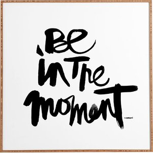 'Be in The Moment' Framed Textual Art by East Urban Home