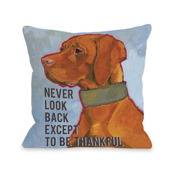 Doggy Décor Never Look Back Except To Be Thankful Throw Pillow by One Bella Casa