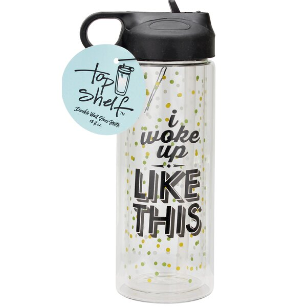 I Woke Up like This Glass 13 oz. Water Bottle by Top Shelf
