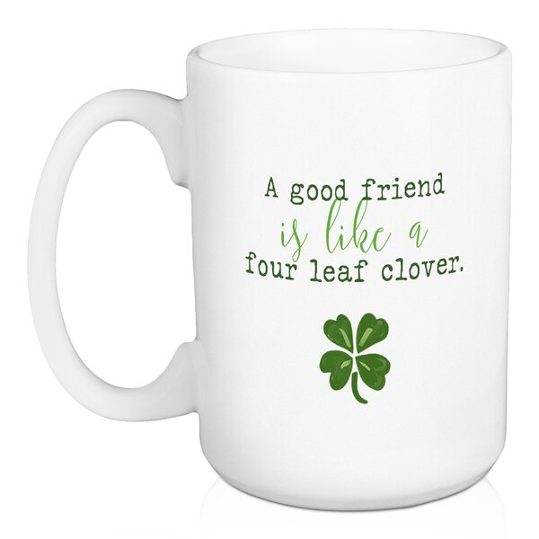 Martinelli A Good Friend Is Like a Four Leaf Clover Coffee Mug by Ebern Designs