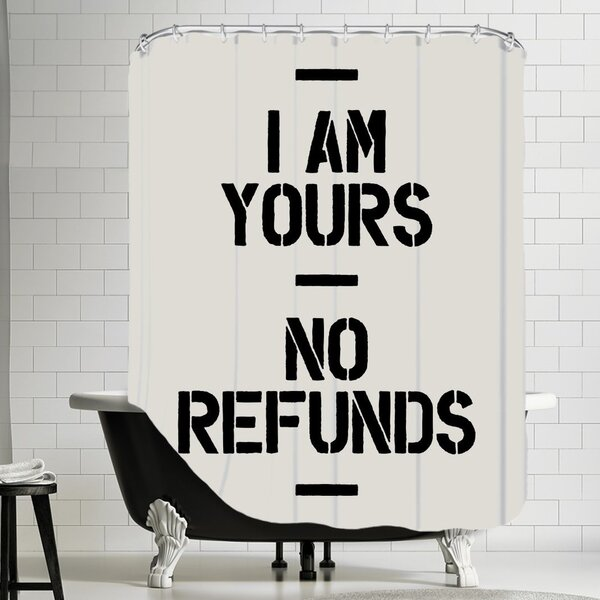Brett Wilson I Am Yours No Refunds Shower Curtain by Brayden Studio
